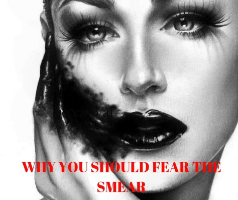 WHY YOU SHOULD FEAR THE SMEAR