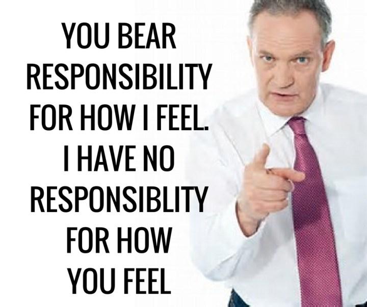 YOU BEARRESPONSIBILITYFOR HOW I FEELI HAVE NORESPONSIBLITYFOR HOWYOU FEEL