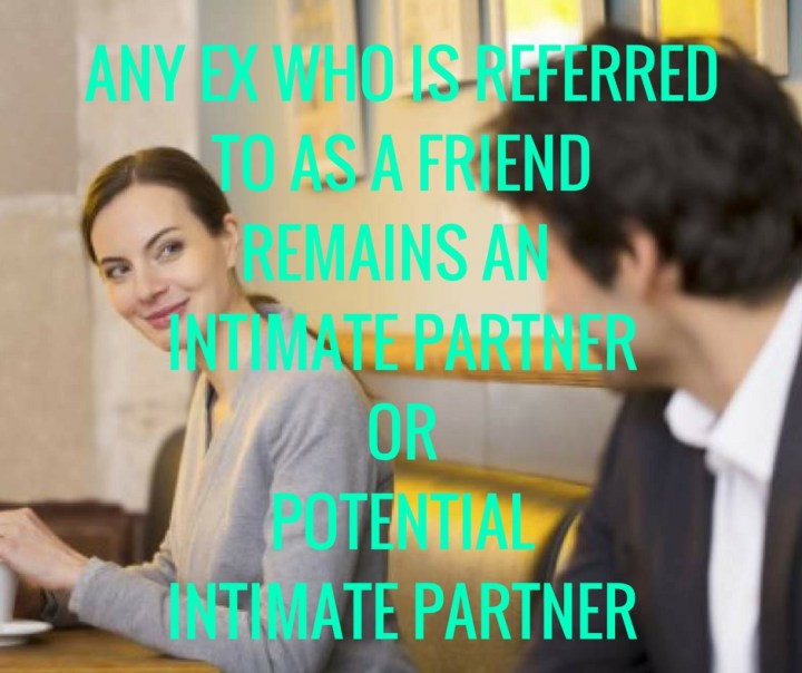 ANY EX WHO IS REFERREDTO AS A FRIENDREMAINS AN INTIMATE PARTNERORPOTENTIALINTIMATE PARTNER.jpg