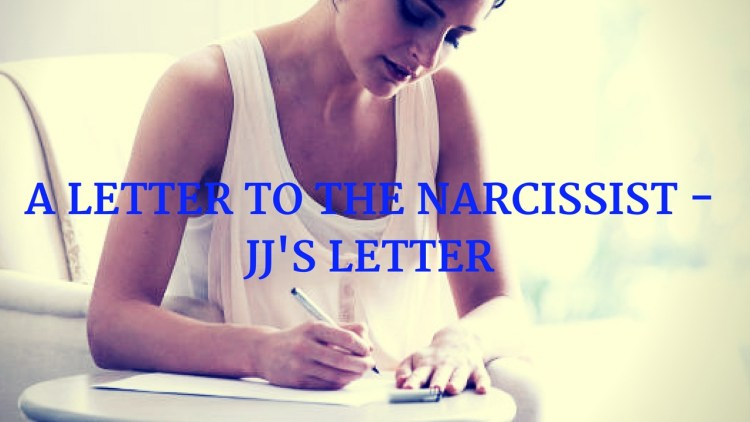 A LETTER TO THE NARCISSIST -JJ'S LETTER