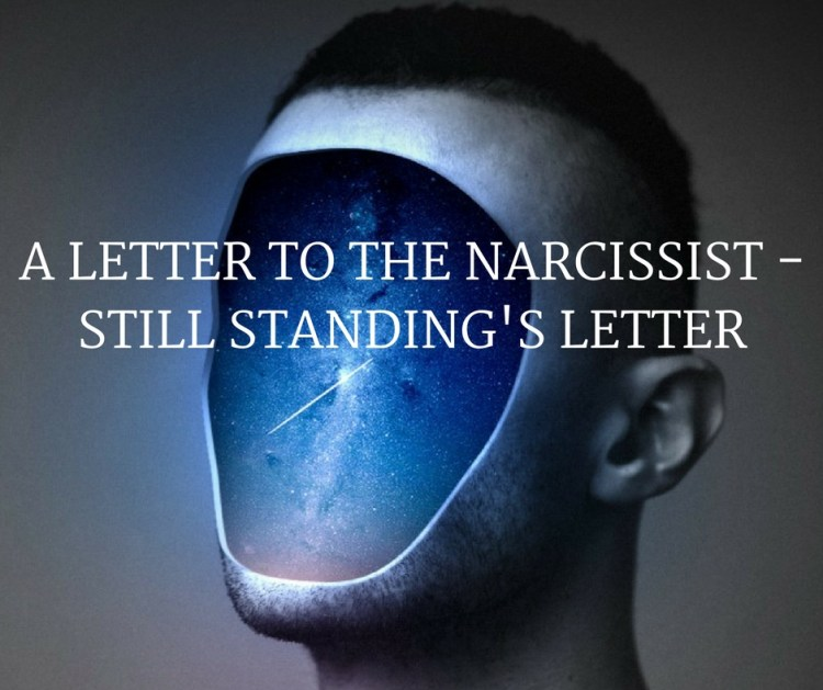 A LETTER TO THE NARCISSIST -STILL STANDING'S LETTER