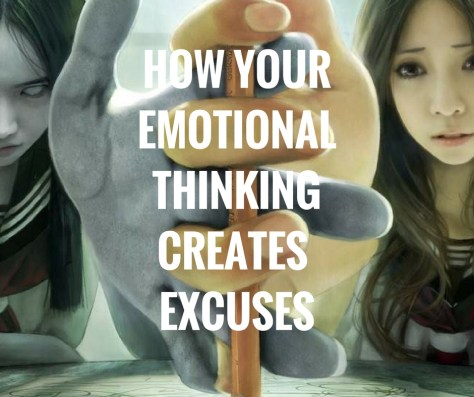 HOW YOUREMOTIONALTHINKINGCREATES EXCUSES.jpg