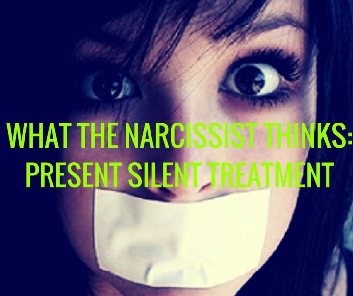 WHAT THE NARCISSIST THINKS_PRESENT SILENT TREATMENT