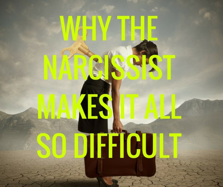 WHY THENARCISSISTMAKES IT ALLSO DIFFICULT