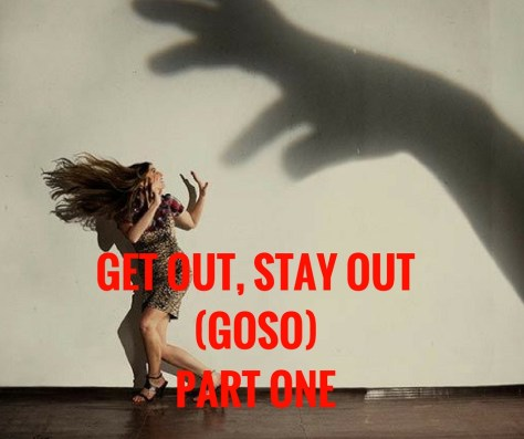 GET OUT, STAY OUT(GOSO)PART ONE