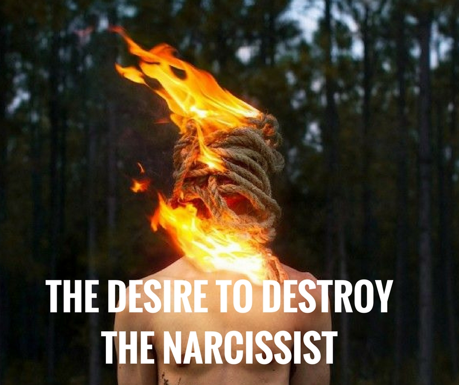 The Desire To Destroy The Narcissist – Knowing the