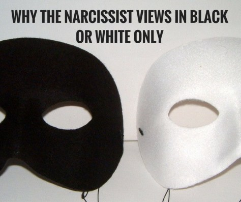 WHY THE NARCISSIST VIEWS IN BLACKOR WHITE ONLY