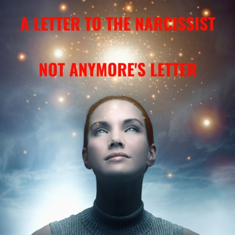A LETTER TO THE NARCISSISTNOT ANYMORE'S LETTER