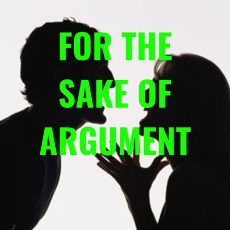FOR THESAKE OFARGUMENT