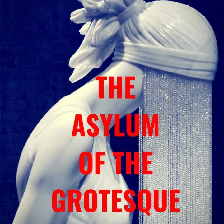 THEASYLUMOF THEGROTESQUE