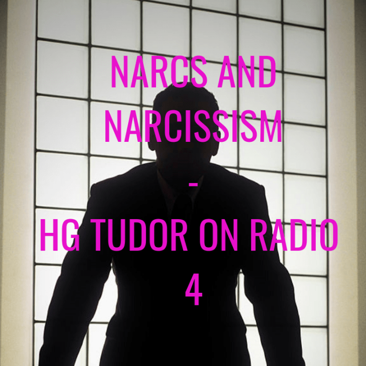 I Feel FOR You – HG Tudor on BBC Radio 4 – Knowing the Narcissist