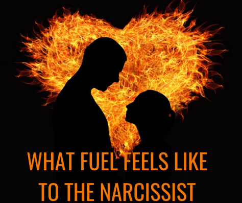 WHAT FUEL FEELS LIKE TO THE NARCISSIST