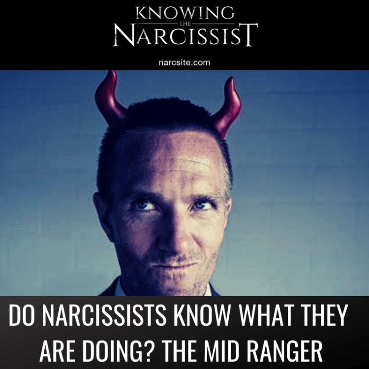 DO NARCISSISTS KNOW WHAT THEY ARE DOING? THE MID RANGE NARCISSIST