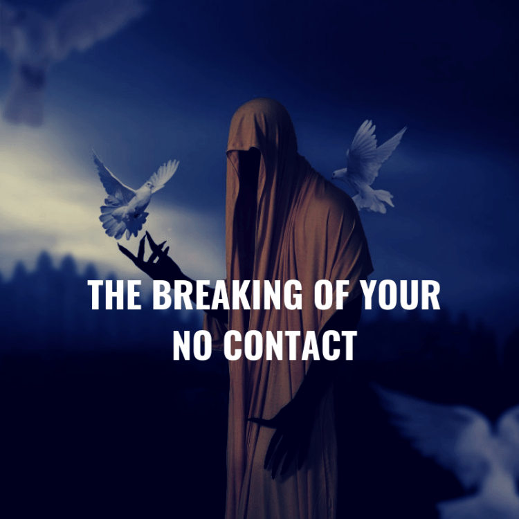 THE BREAKING OF YOUR NO CONTACT