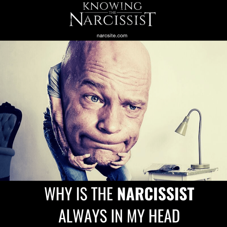 WHY IS THE NARCISSIST ALWAYS IN MY HEAD