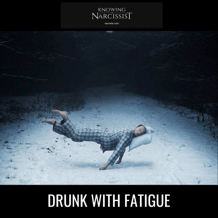 DRUNK WITH FATIGUE
