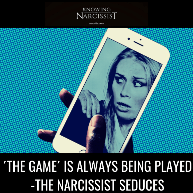 THE GAME´ IS ALWAYS BEING PLAYED -THE NARCISSIST SEDUCES