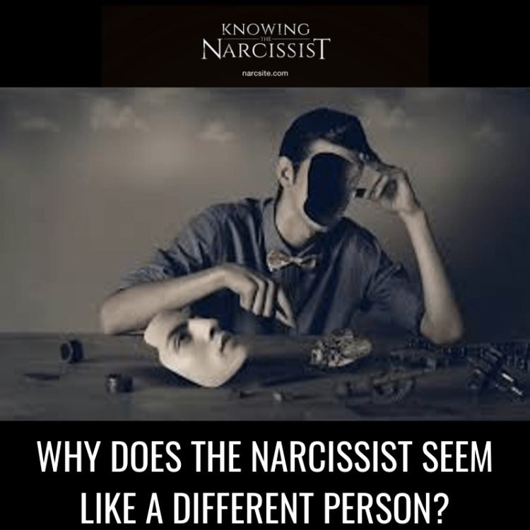 WHY DOES THE NARCISSIST SEEM LIKE A DIFFERENT PERSON?