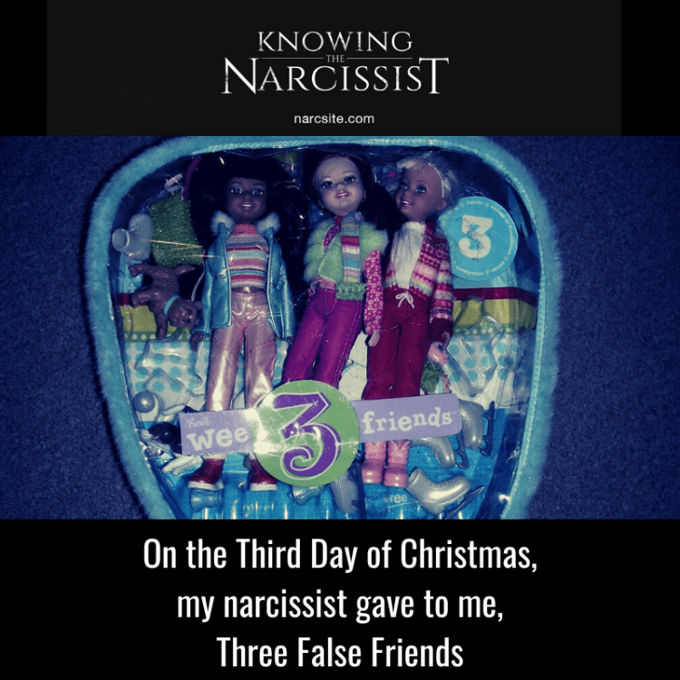 On the Third Day of Christmas, my narcissist gave to me, Three False Friends