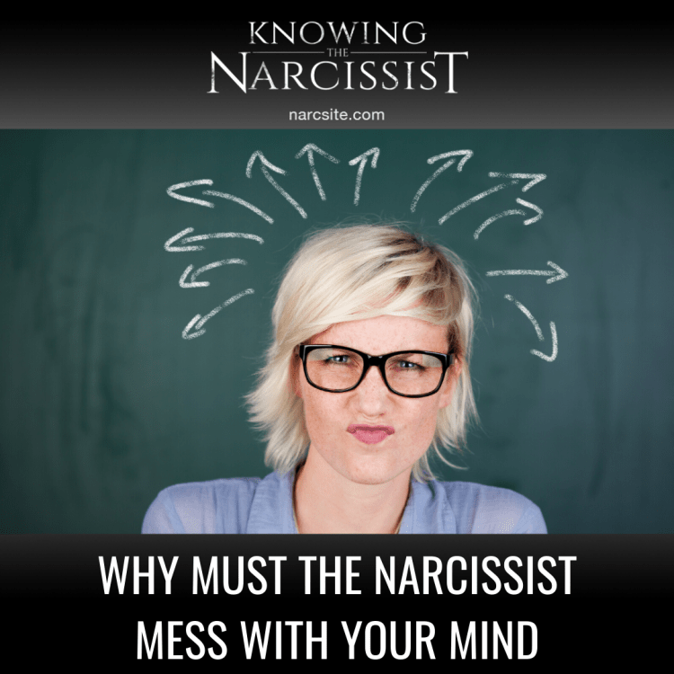 WHY MUST THE NARCISSIST MESS WITH YOUR MIND