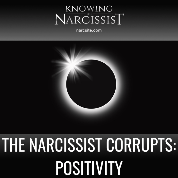 THE NARCISSIST CORRUPTS POSITIVITY