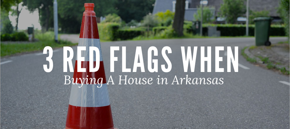 3 Red Flags When Shopping for a House in Arkansas – What Realtors Look for and You Should Too!