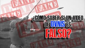 COMO SABER SI UN VIDEO DE OVNIS ES FALSO
