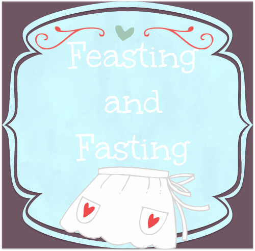 Feasts and Fasting