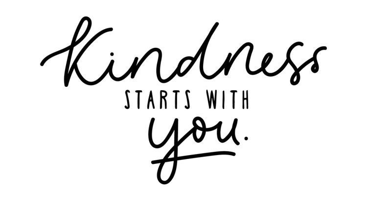 Kindness starts with you.