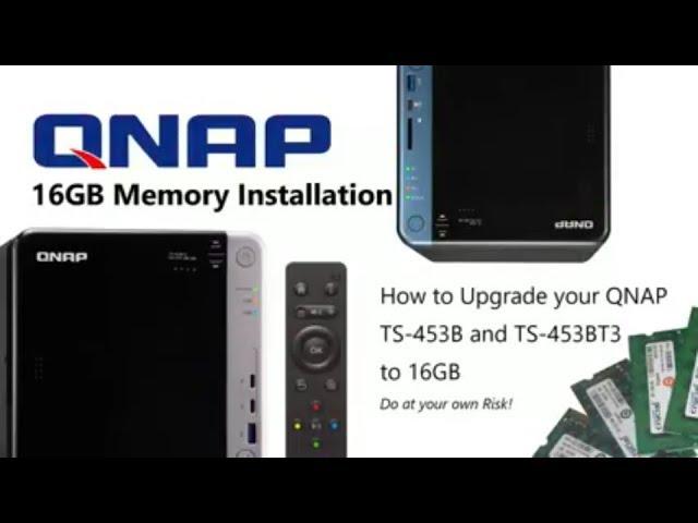 QNAP TS-453B, TS-453Be and TS-453BT3 16GB Upgrade Guide