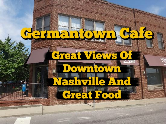 The Germantown Cafe Offers Great View of Downtown Nashville and Great Food.