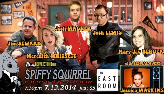 SPiFFY SQUiRREL Comedy Show 7.13.2014 features Jim Seward, Meredith Whitsett, Josh Lewis, Josh Wagner, Mary Jay Berger and special MYSTERY GUEST COMIC Jessica Watkins at The East Room for $5