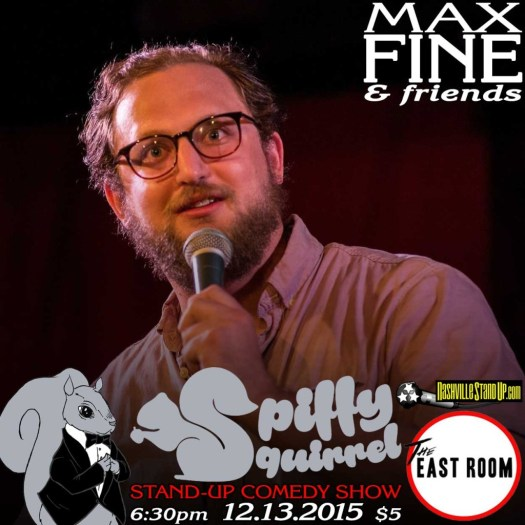 Max Fine & Friends at Spiffy Squirrel stand-up comedy show at The East Room 12/13/2015.