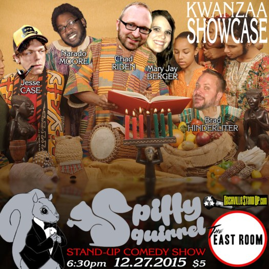 Spiffy Squirrel Comedy Show's Kwanzaa Showcase w/ Jesse Case, Narado Moore, Mary Jay Berger, Brad Hinderliter & Chad Riden at The East Room 12/27/2015.