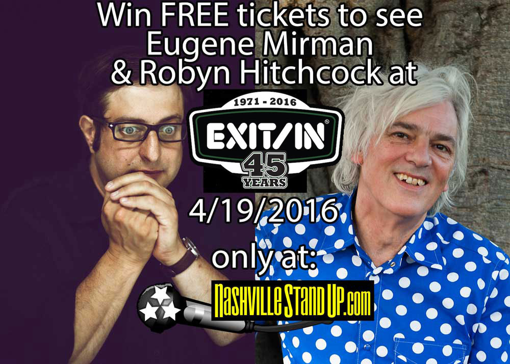 Win FREE tickets to see Eugene Mirman & Robyn Hitchcock at Exit/In 4/19/2016 only at NashvilleStandUp.com