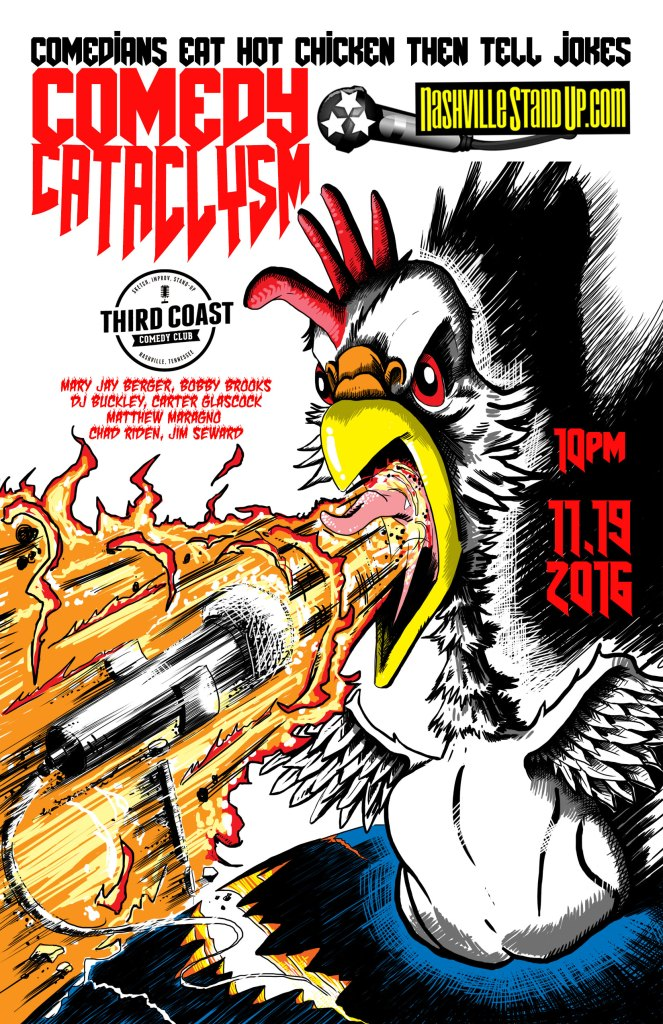 At Comedy Cataclysm, comics eat nashville hot chicken, then attempt to tell jokes. Next show: 10pm Saturday 11/19/2016 at Third Coast Comedy Club - Chad Riden with Mary Jay Berger, Bobby Brooks, DJ Buckley, Carter Glascock, Matthew Maragno, Jim Seward.