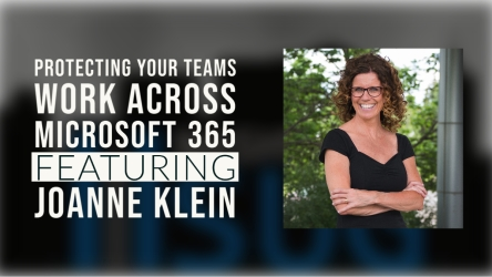 Protecting your Teams work across Microsoft 365 Joanne Klien