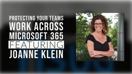 Protecting your Teams work across Microsoft 365 Joanne Klien