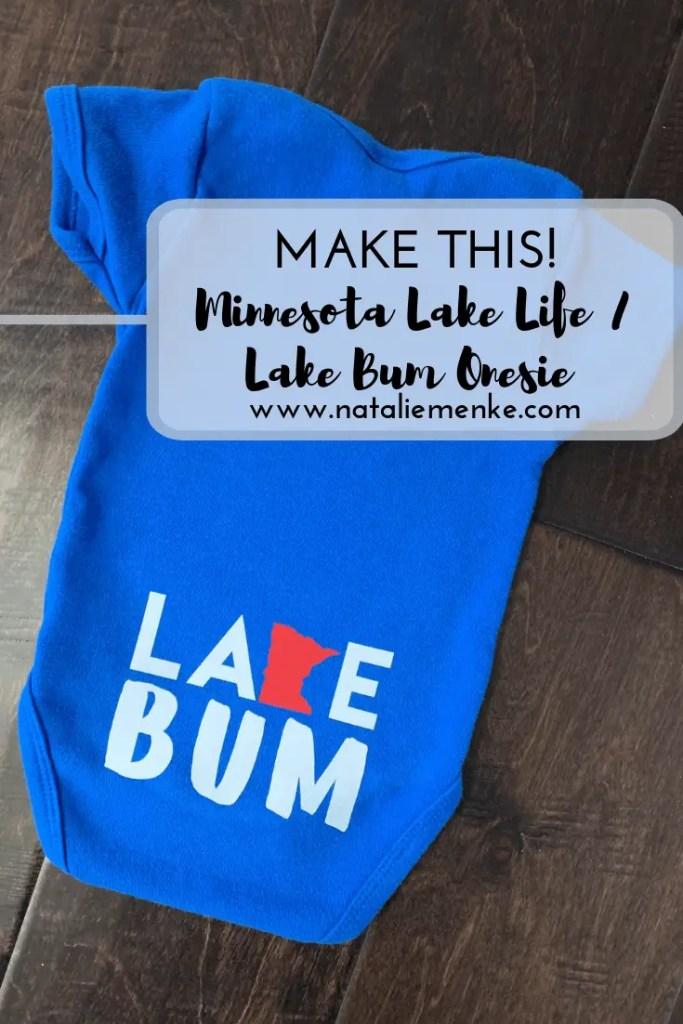 "Make this ""Lake Bum"" Minnesota State Onesie using the complete Cricut tutorial at www.nataliemenke.com"