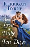 COVER REVEAL: How To Love A Duke in Ten Days by Kerrigan Byrne
