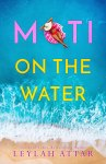 EXCLUSIVE EXCERPT: Moti on the Water by Leylah Attar