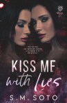 EXCLUSIVE EXCERPT: Kiss Me With Lies by S.M. Soto