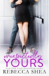 EXCLUSIVE EXCERPT: Unexpectedly Yours by Rebecca Shea