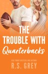 COVER REVEAL: The Trouble With Quarterbacks by R.S. Grey