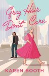BOOK REVIEW: Gray Hair Don't Care by Karen Booth
