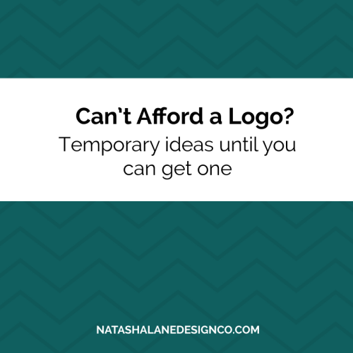 Can't afford a logo? Tempory ideas until you can get one