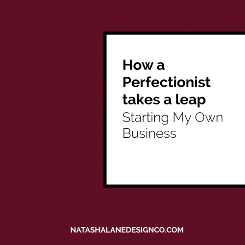 How a Perfectionist takes a leap: Starting my own business
