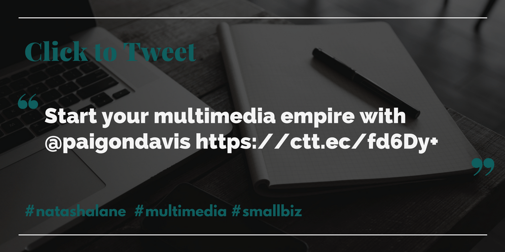 Build your multimedia empire -Click to tweet