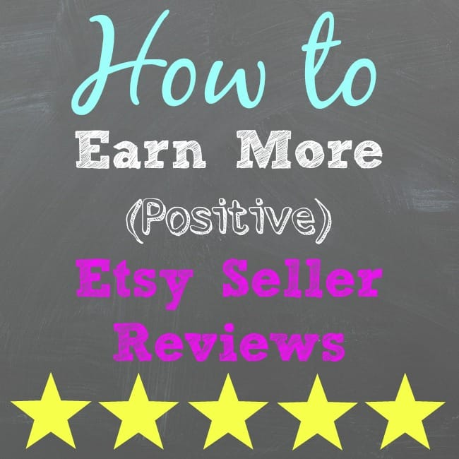 How to Earn More Positive Etsy Seller Reviews