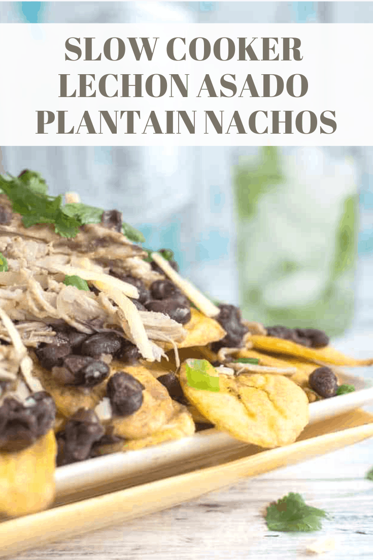 Cuban-Inspired Slow Cooker Lechon Asado Plantain Nachos